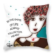 In The Game Of Life Always Follow Your Heart Throw Pillow
