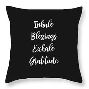Inhale Blessings Exhale Gratitude Meditate Throw Pillow