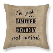 Inspiring Quotes Not Weird Just A Limited Edition Throw Pillow