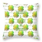 Irish I Had A Beer Typography Throw Pillow