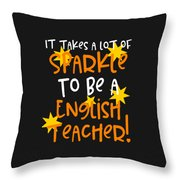 It Takes A Lot Of Sparkle To Be A English Teacher Throw Pillow