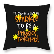 It Takes A Lot Of Sparkle To Be A Physics Teacher Throw Pillow
