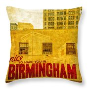 It's Nice To Have You In  To Birmingham Throw Pillow