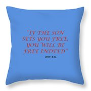 John 8 36 If The Son Sets You Free, You Will Be Free Indeed A Bible Verse Scripture Of Faith And Sal Throw Pillow