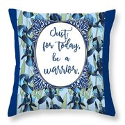 Just For Today, Be A Warrior Throw Pillow