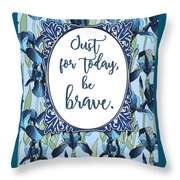 Just For Today, Be Brave Throw Pillow