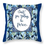 Just For Today, Be Fierce. Throw Pillow