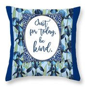 Just For Today, Be Kind. Throw Pillow