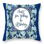 Just For Today, Be Strong. Throw Pillow