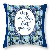 Just For Today, Dont Give Up Throw Pillow