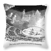 Just When You're About To Lose Faith In Humanity Throw Pillow