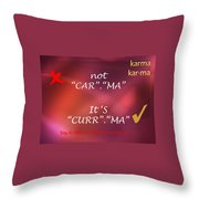 Karma - It Is Not Throw Pillow