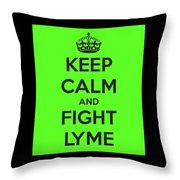 Keep Calm And Fight Lyme Throw Pillow