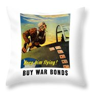 Keep Him Flying - Buy War Bonds  Throw Pillow