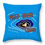Keep Mum Chum Throw Pillow