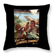 Keep That Lumber Coming Throw Pillow