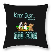 Kinda Busy Being A Dog Mom Throw Pillow