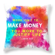 Labour Day Work Isn't To Make Money You Work To Justify Life Throw Pillow