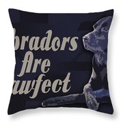 Labradors Are Pawfect Throw Pillow