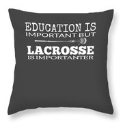 Lacrosse Is Importanter Than Education Throw Pillow