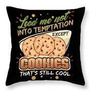 Lead Me Not Into Temptation Except Cookies Thats Still Cool Throw Pillow