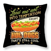Lead Me Not Into Temptation Except Hot Dogs Thats Still Cool Throw Pillow