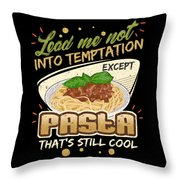 Lead Me Not Into Temptation Except Pasta Thats Still Cool Throw Pillow