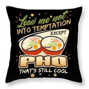 Lead Me Not Into Temptation Except Pho Thats Still Cool Throw Pillow