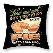 Lead Me Not Into Temptation Except Pie Thats Still Cool Throw Pillow