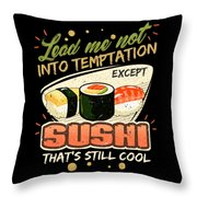 Lead Me Not Into Temptation Except Sushi Thats Still Cool Throw Pillow