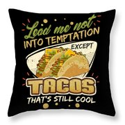 Lead Me Not Into Temptation Except Tacos Thats Still Cool Throw Pillow