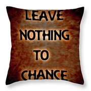 Leave Nothing To Chance Throw Pillow