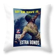 Let Em Have It - Buy Extra Bonds Throw Pillow