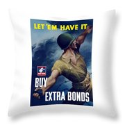 Let Em Have It - Buy Extra Bonds Throw Pillow