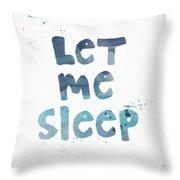 Let Me Sleep  Throw Pillow