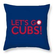 Let's Go Cubs Throw Pillow
