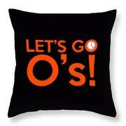Let's Go O's Throw Pillow