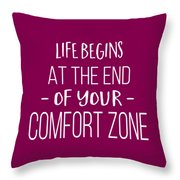 Life Begins At The End Of Your Comfort Zone Tee Throw Pillow