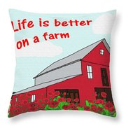 Life Is Better On A Farm Throw Pillow