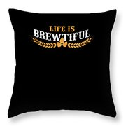 Life Is Brewtiful Funny Beer Brew Throw Pillow