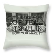 Life Is Like A Cup Of Tea Throw Pillow