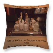 Life Is More Than Chemicals Throw Pillow