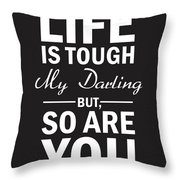 Life Is Tough My Darling, But So Are You Throw Pillow