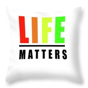 Life Matters In Rainbow Throw Pillow
