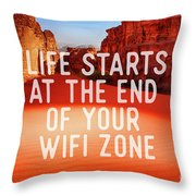Life Starts At The End Of Your Wifi Zone Throw Pillow