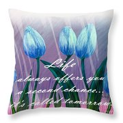 Life's Second Chance Is Tomorrow Throw Pillow