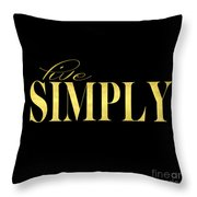 Live Simply Black Gold Throw Pillow