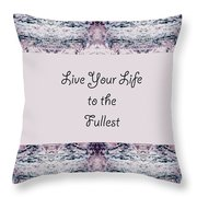 Live Your Life To The Fullest Throw Pillow