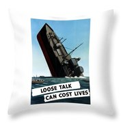 Loose Talk Can Cost Lives Throw Pillow
