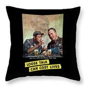 Loose Talk Can Cost Lives - Ww2 Throw Pillow
